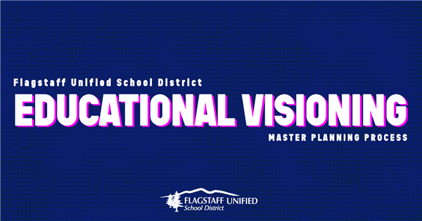 Flagstaff Unified School District Educational Visioning Master Planning Process