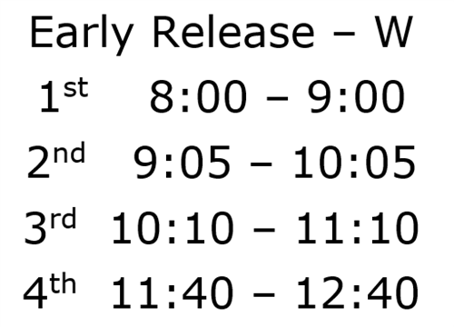 Early Release Schedule Wednesday, First 8am, Second 9:05 AM, Third 10:10am, 4th 11:40am