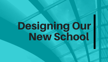 Designing Our New School