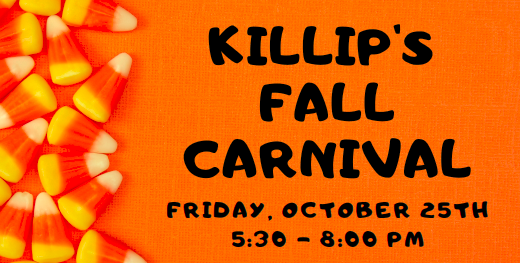 Candy Corn and the words Killip's Fall Carnival, Friday, October 25th, 5:30-8:00pm
