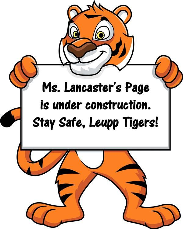 Ms. Lancaster's Page is under construction. Stay Safe, Leupp Tigers!