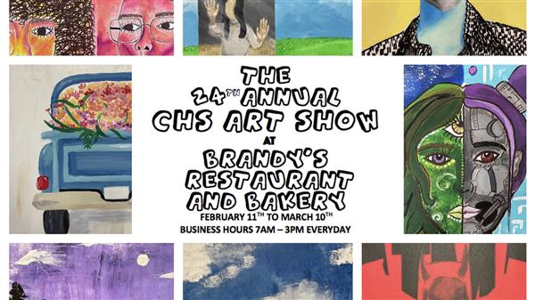 The 24th Annual CHS Art Show at Brandy's Restaurant and Bakery; February 11th to March 10th