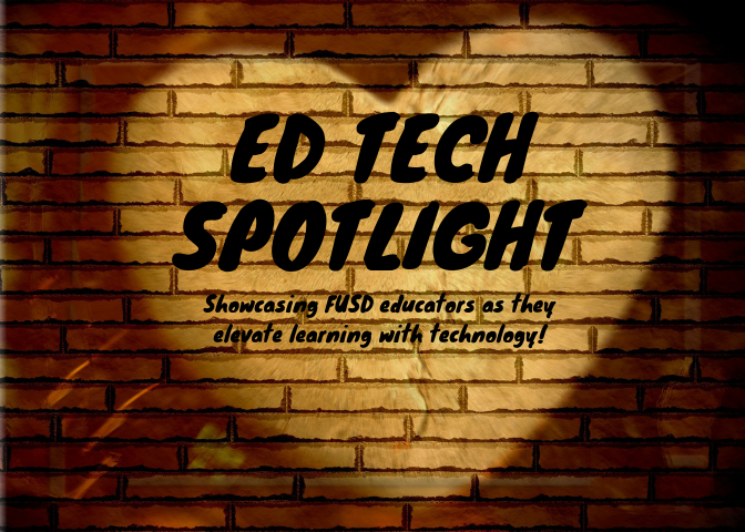 Ed Tech Spotlight: Showcasing FUSD educators who are elevating learning with Technology